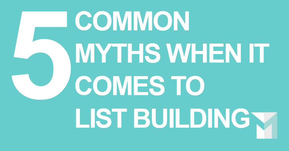 The 5 Common Myths When It Comes To List Building